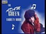 Adam Green Variety Hour, 2006